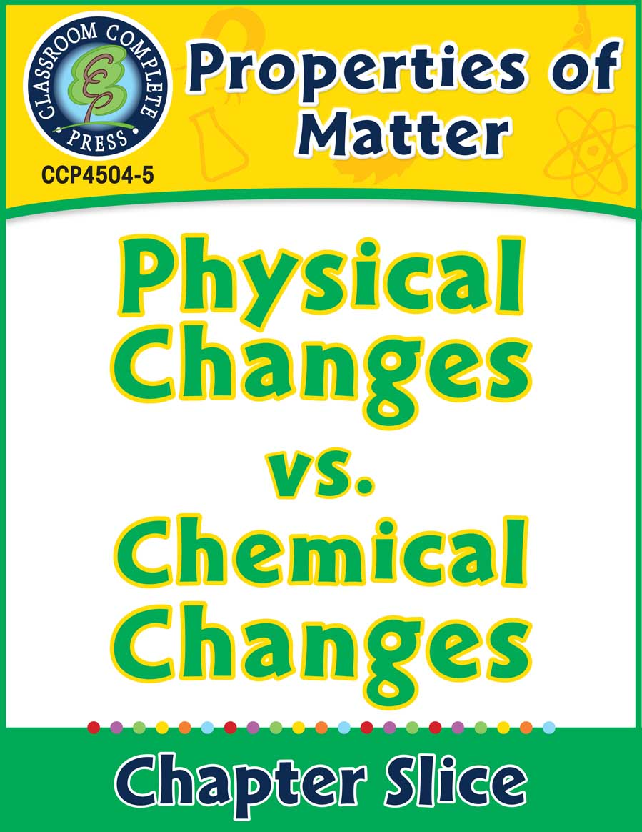 Properties of Matter: Physical Changes vs. Chemical Changes Gr. 5-8 - Chapter Slice eBook