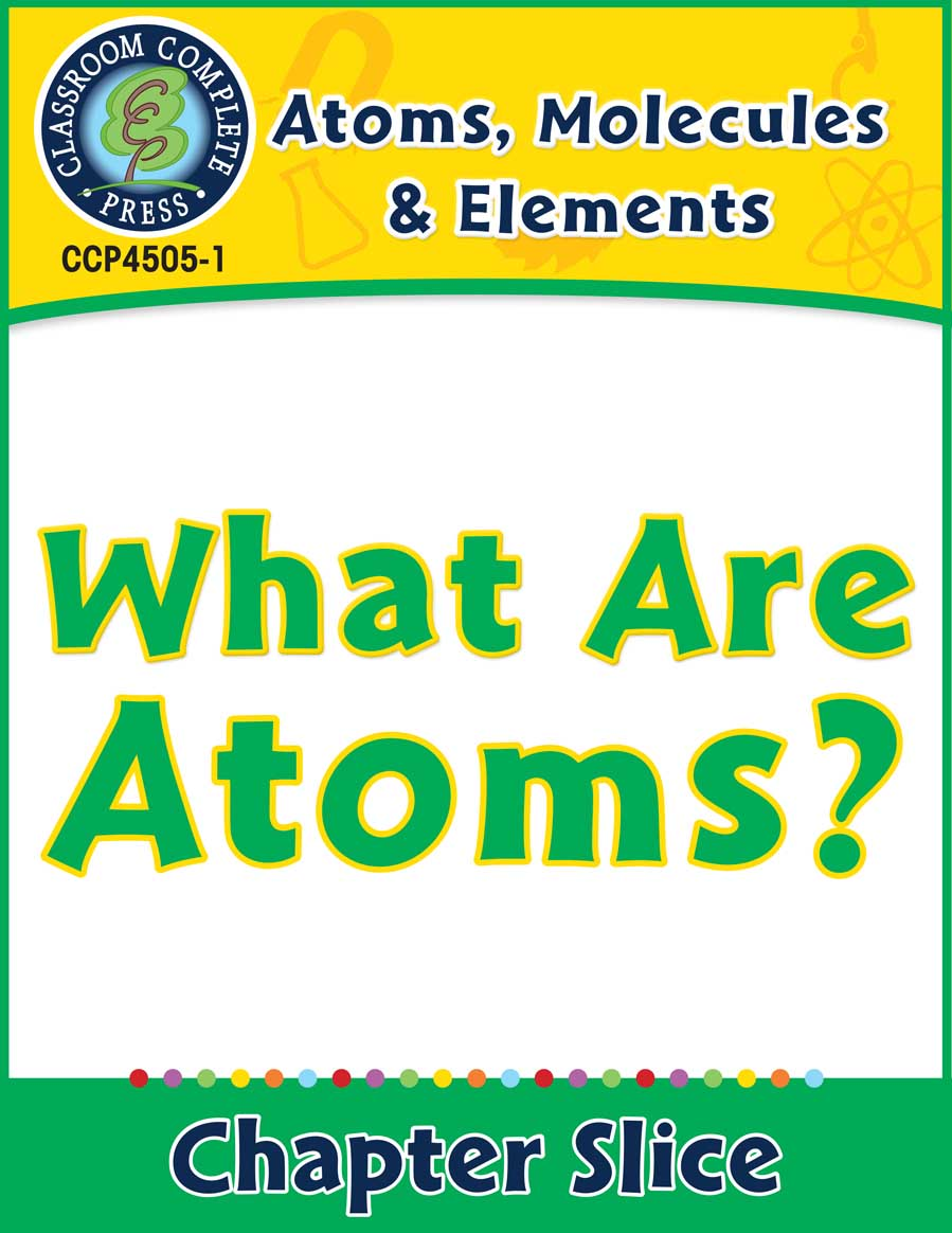Atoms, Molecules & Elements: What Are Atoms? Gr. 5-8 - Chapter Slice eBook