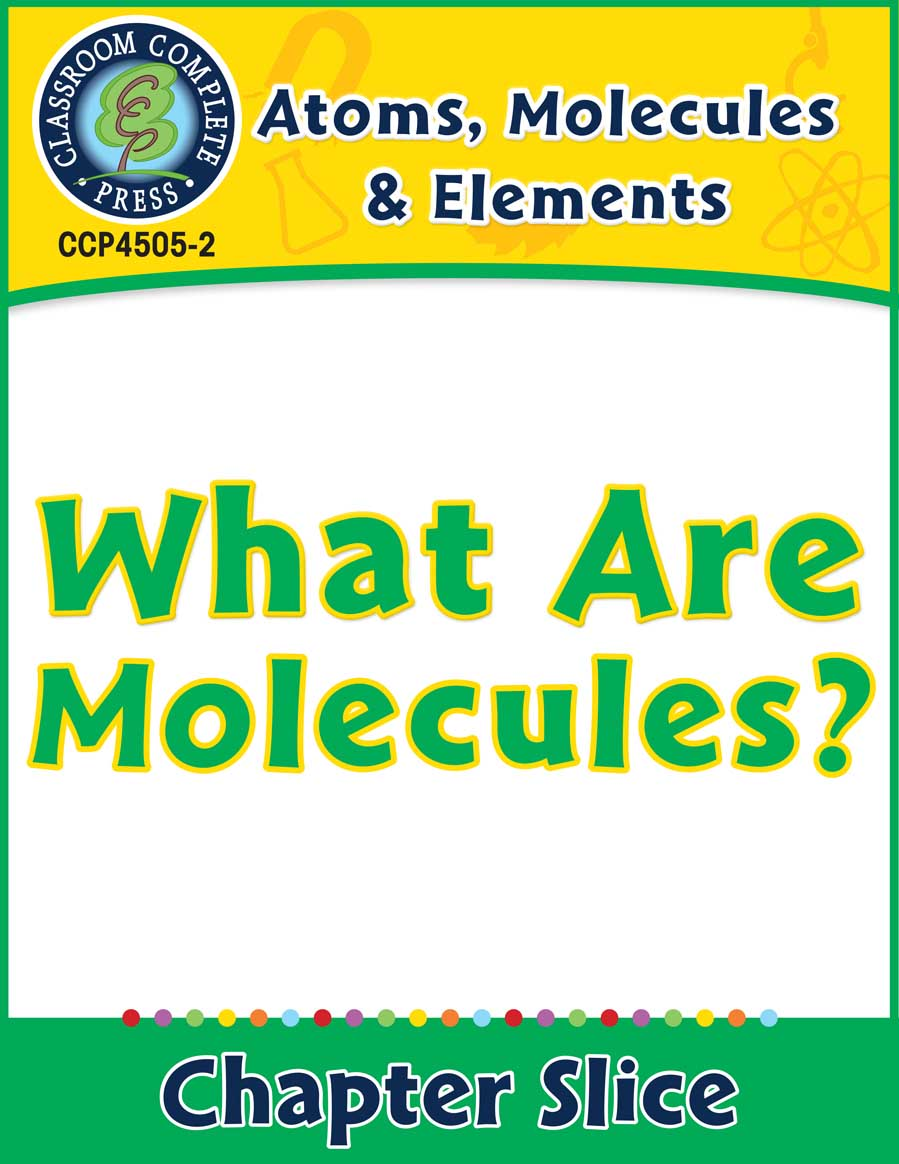 Atoms, Molecules & Elements: What Are Molecules? Gr. 5-8 - Chapter Slice eBook
