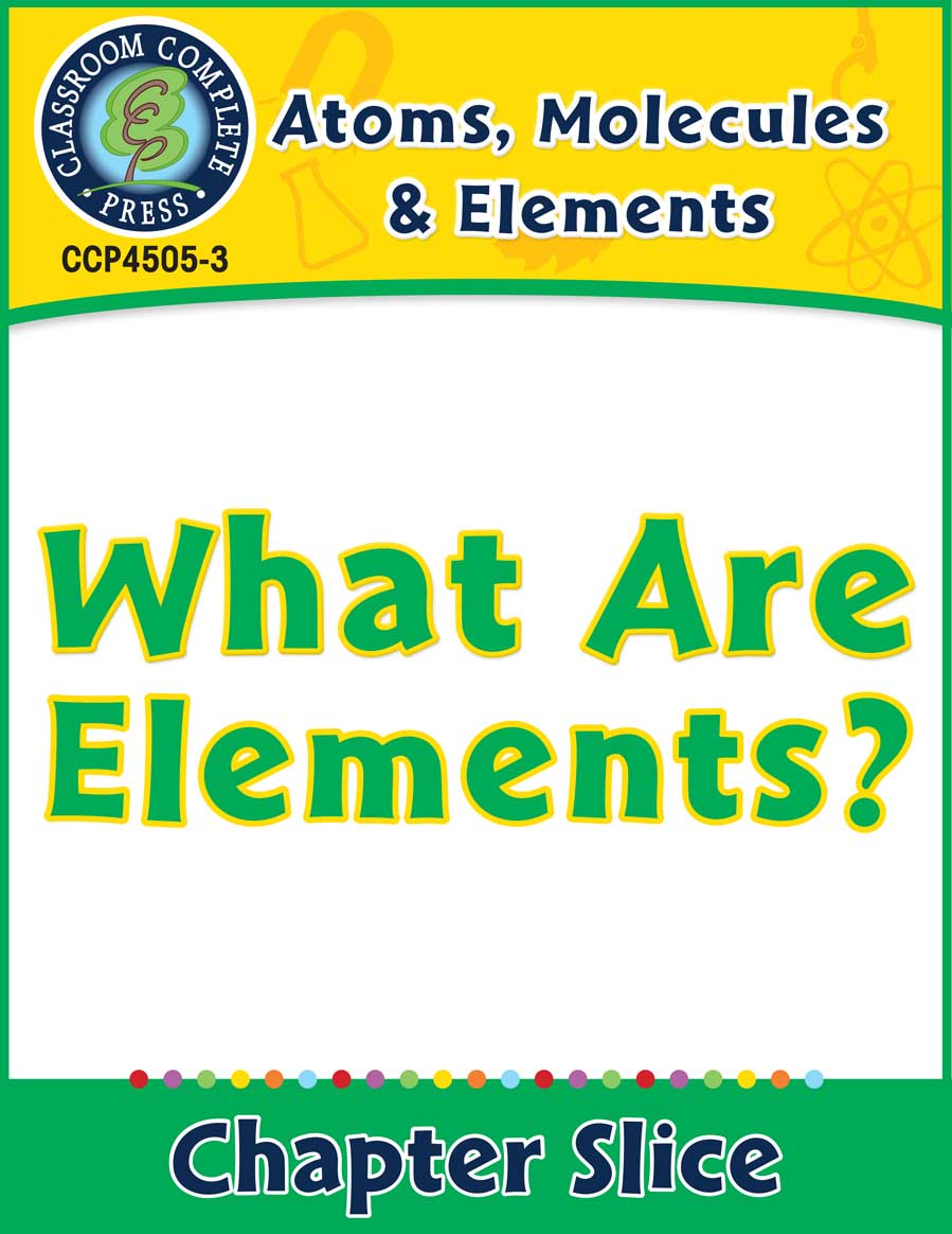 Atoms, Molecules & Elements: What Are Elements? Gr. 5-8 - Chapter Slice eBook