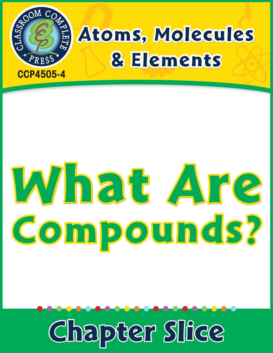 Atoms, Molecules & Elements: What Are Compounds? Gr. 5-8 - Chapter Slice eBook