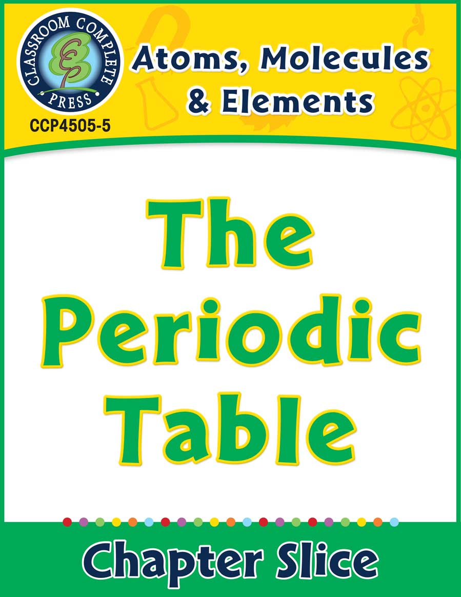 Atoms, Molecules & Elements: The Periodic Table Gr. 5-8 - Chapter Slice eBook