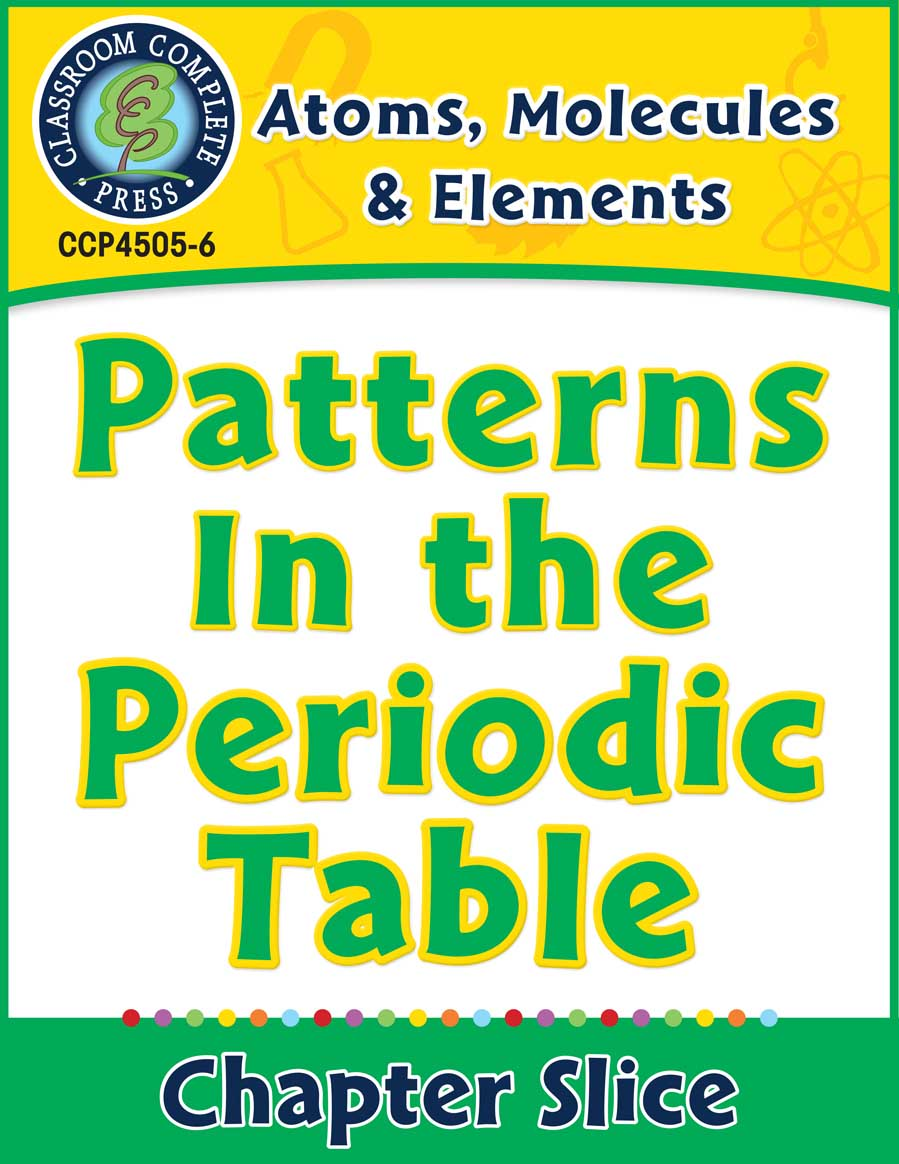 Atoms, Molecules & Elements: Patterns In the Periodic Table Gr. 5-8 - Chapter Slice eBook