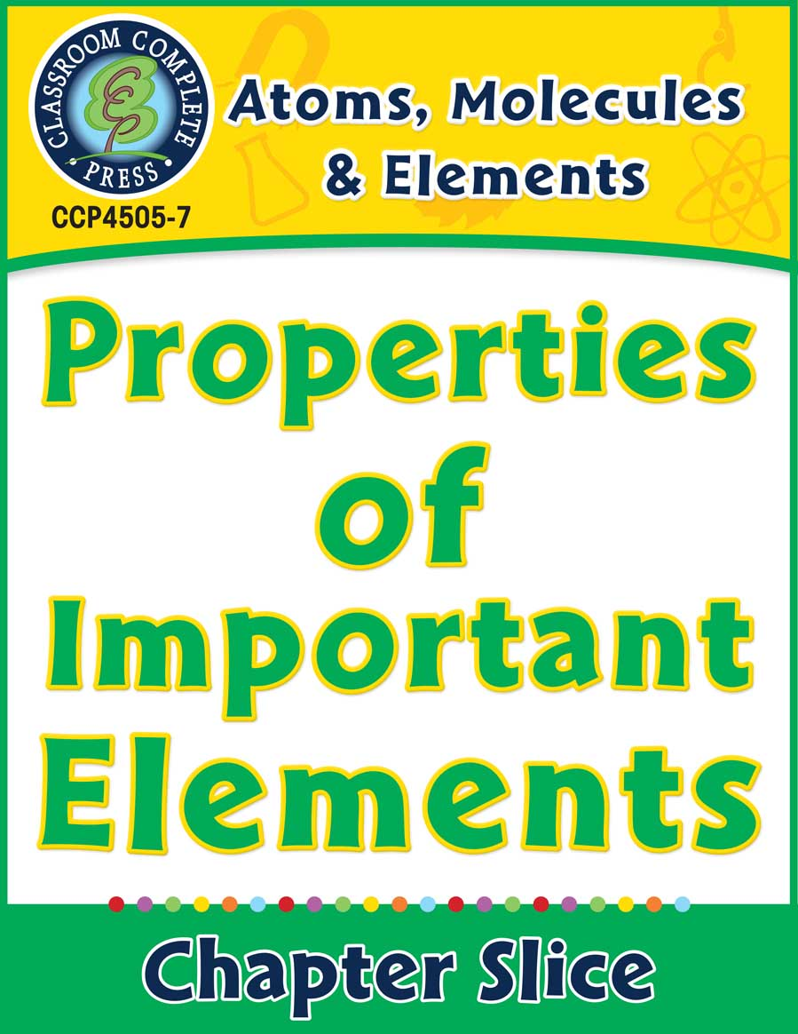 Atoms, Molecules & Elements: Properties of Important Elements Gr. 5-8 - Chapter Slice eBook