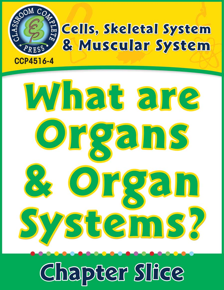 Cells, Skeletal & Muscular Systems: What Are Organs & Organ Systems? Gr. 5-8 - Chapter Slice eBook