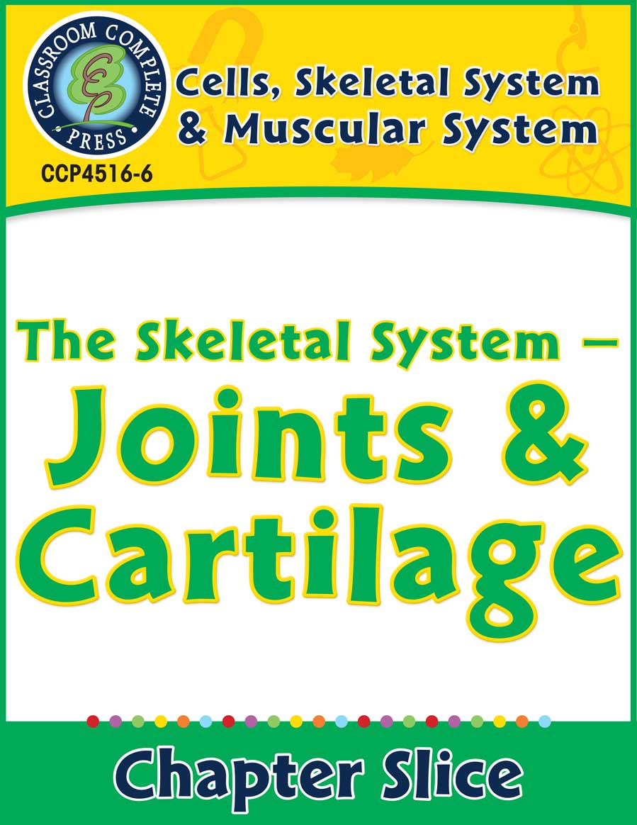 Cells, Skeletal & Muscular Systems: The Skeletal System - Joints & Cartilage Gr. 5-8 - Chapter Slice eBook