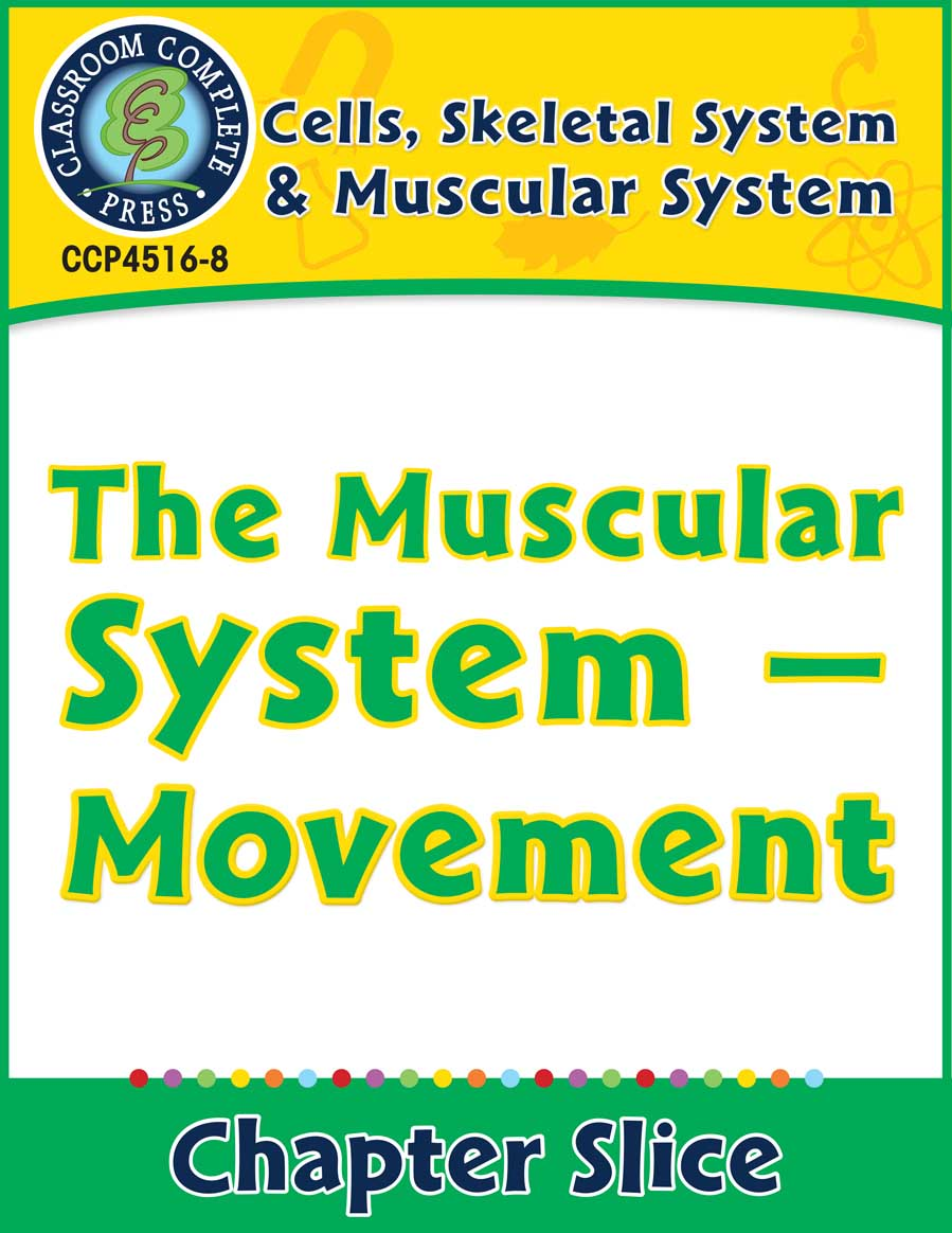 Cells, Skeletal & Muscular Systems: The Muscular System - Movement Gr. 5-8 - Chapter Slice eBook