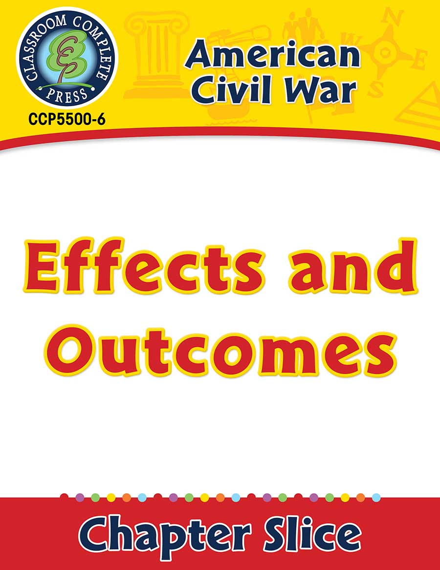 American Civil War: Effects and Outcomes Gr. 5-8 - Chapter Slice eBook