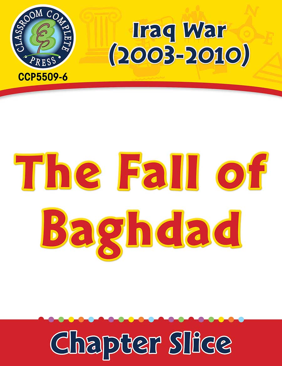 Iraq War (2003-2010): The Fall of Baghdad Gr. 5-8 - Chapter Slice eBook
