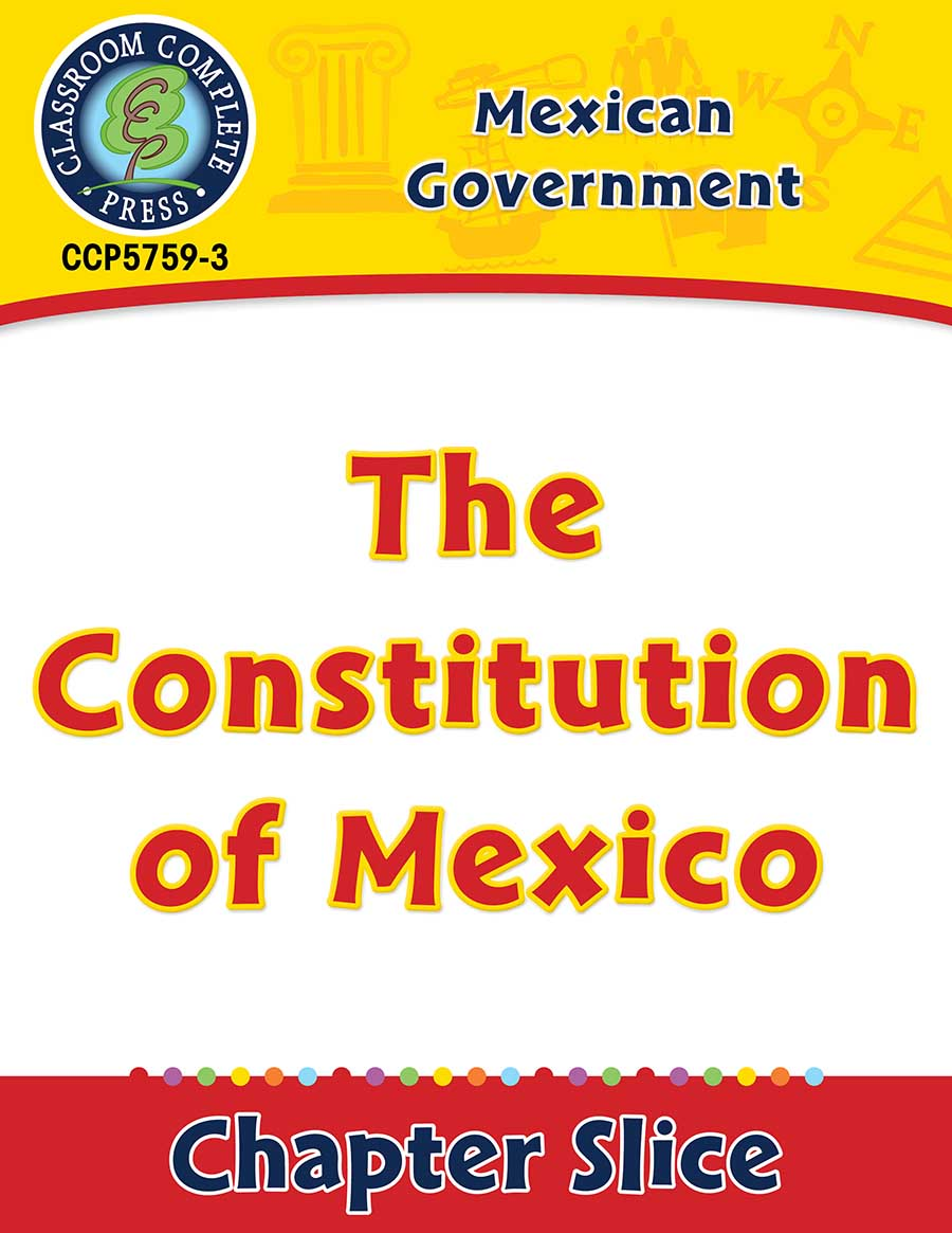 Mexican Government: The Constitution of Mexico Gr. 5-8 - Chapter Slice eBook