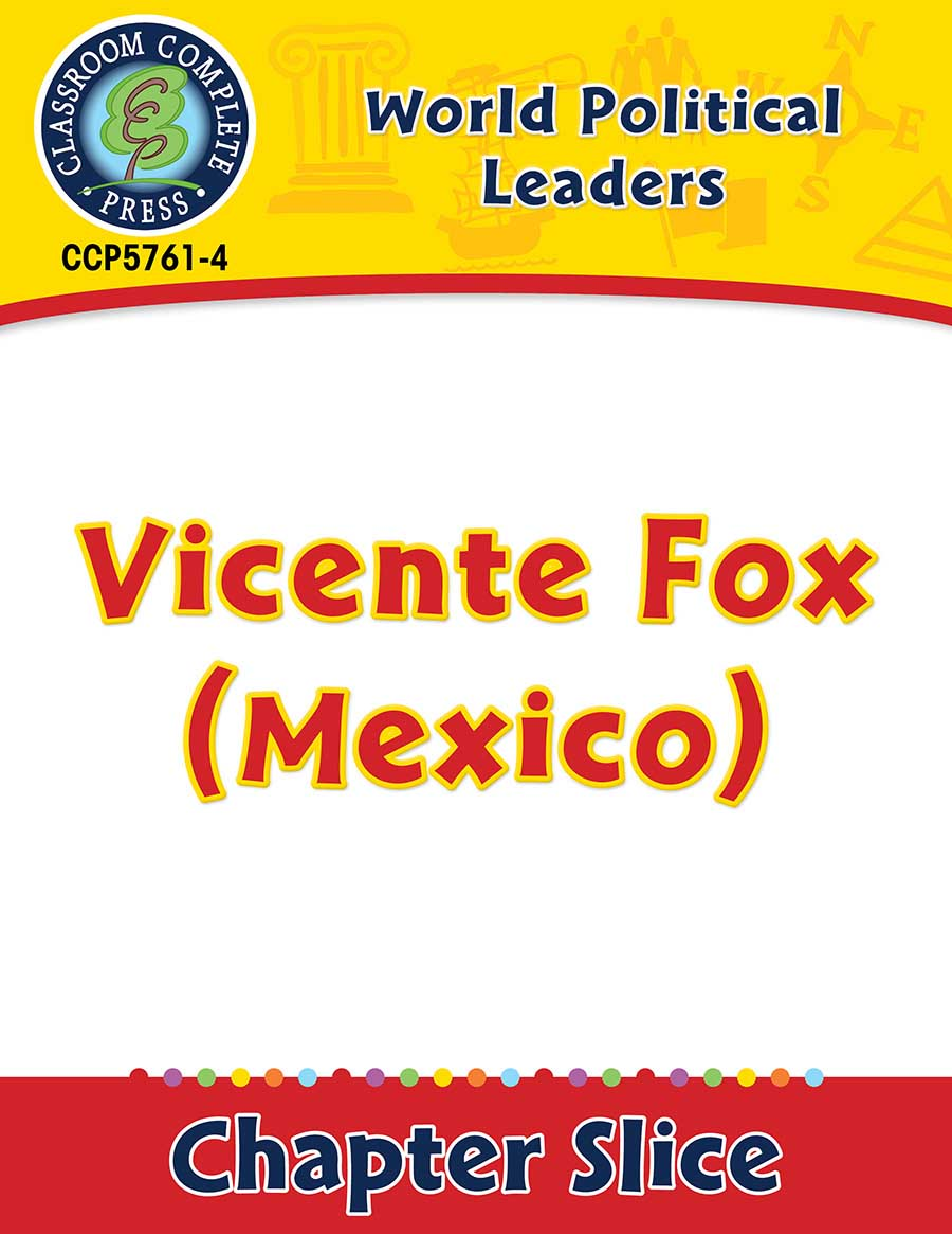 World Political Leaders: Vicente Fox (Mexico) Gr. 5-8 - Chapter Slice eBook