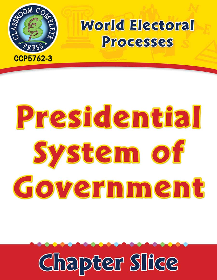 World Electoral Processes: Presidential System of Government Gr. 5-8 - Chapter Slice eBook