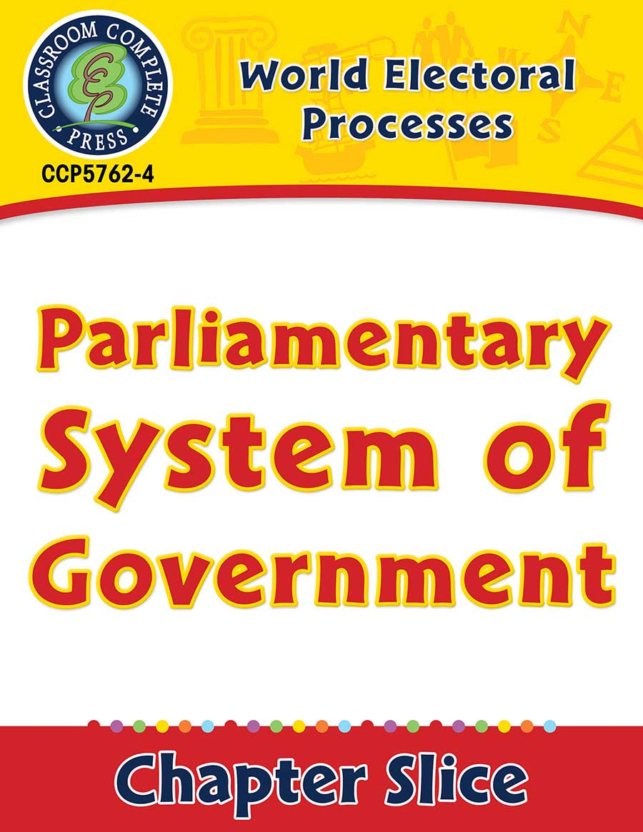 World Electoral Processes: Parliamentary System of Government Gr. 5-8 - Chapter Slice eBook