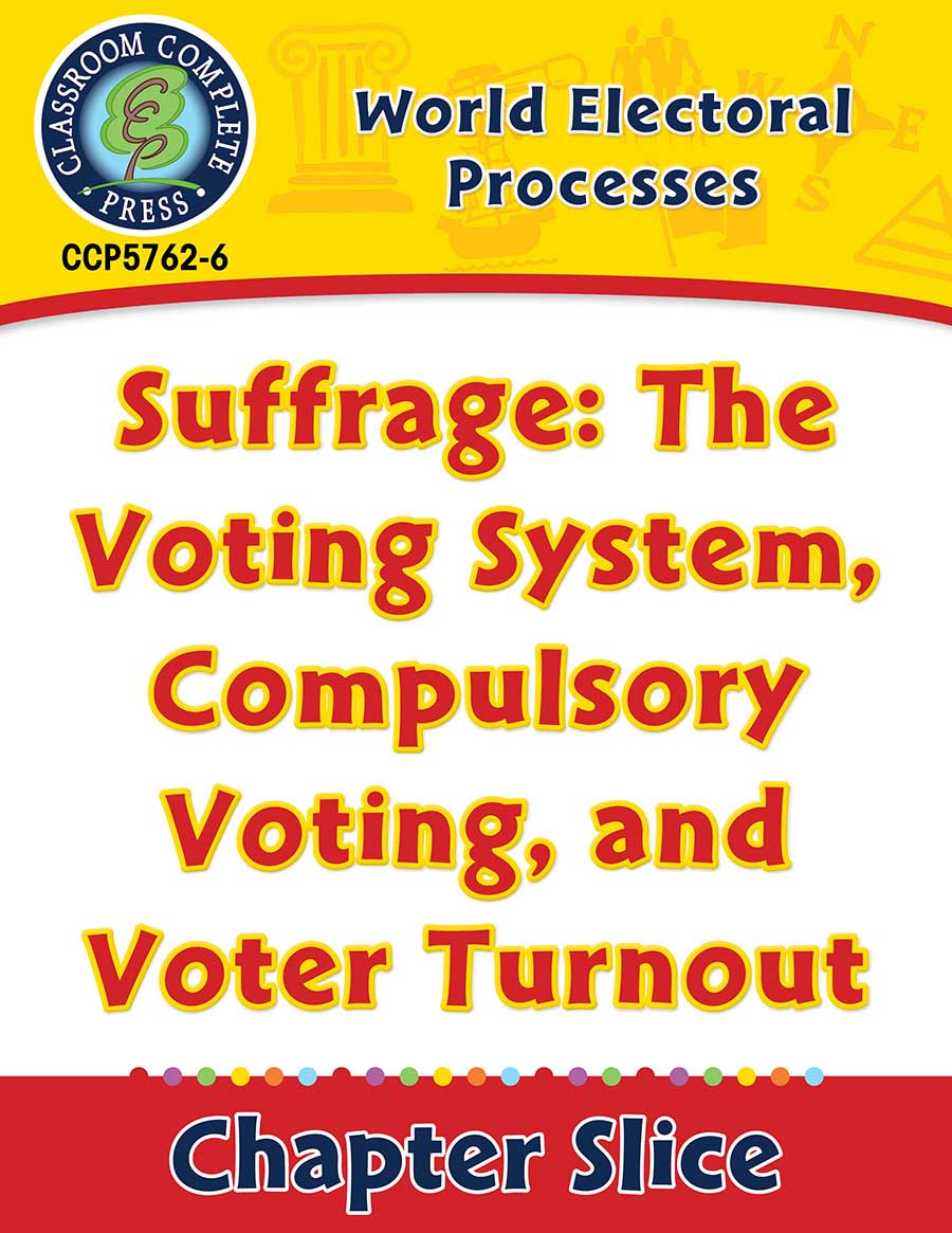 World Electoral Processes: Suffrage: The Voting System, Compulsory Voting, and Voter Turnout Gr. 5-8 - Chapter Slice eBook