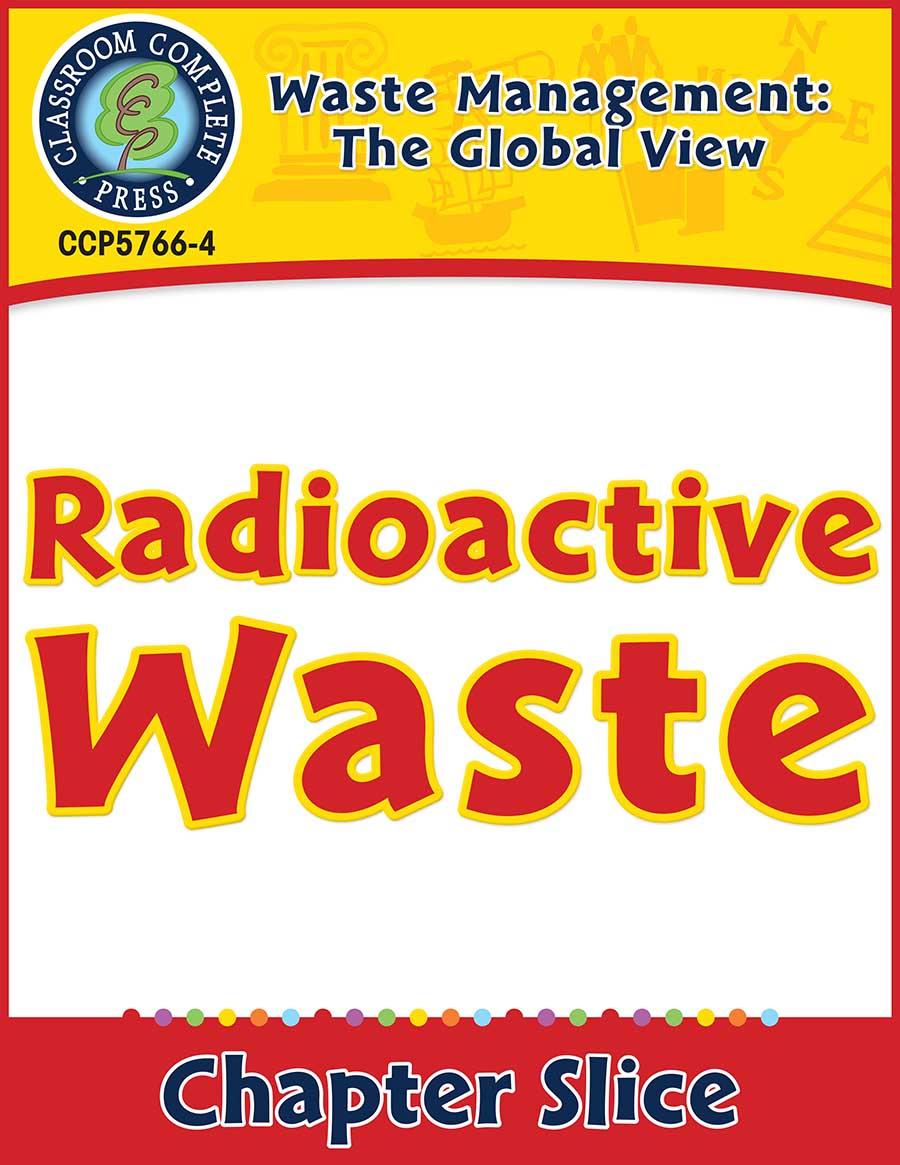 Waste: The Global View: Radioactive Waste Gr. 5-8 - Chapter Slice eBook