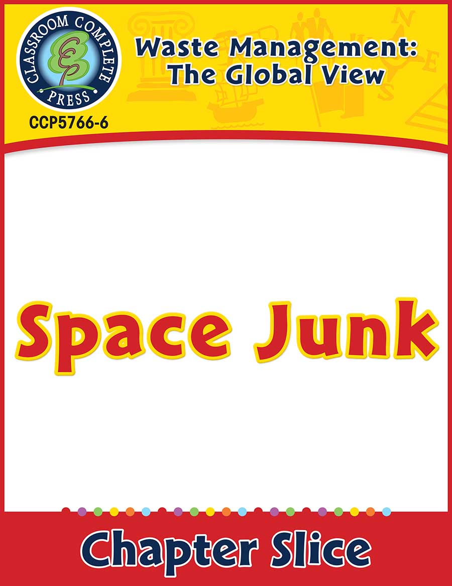 Waste: The Global View: Space Junk Gr. 5-8 - Chapter Slice eBook