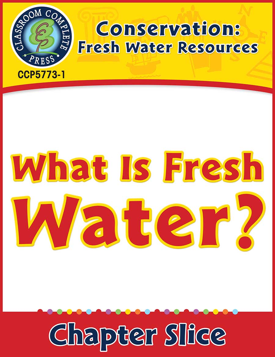 Conservation: Fresh Water Resources: What Is Fresh Water? Gr. 5-8 - Chapter Slice eBook