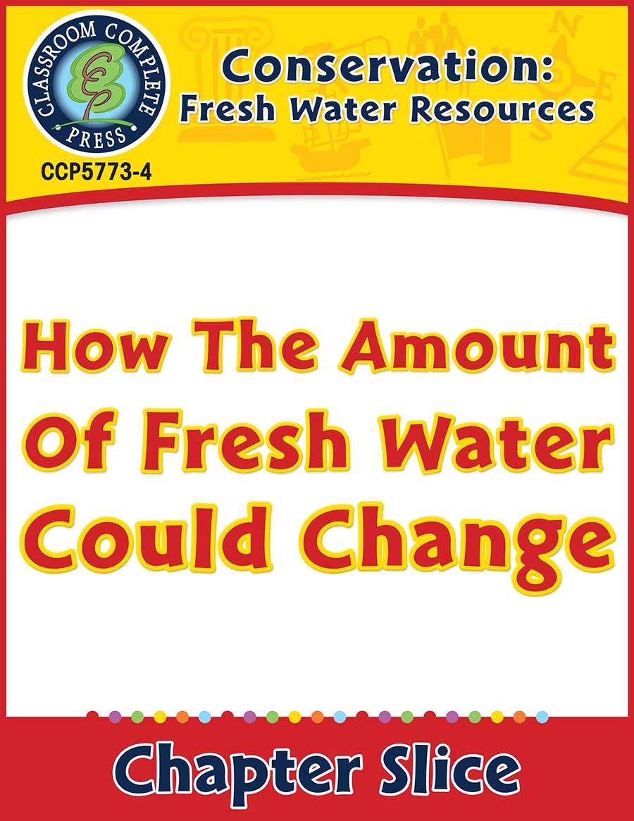 Conservation: How The Amount Of Fresh Water Could Change Gr. 5-8 - Chapter Slice eBook