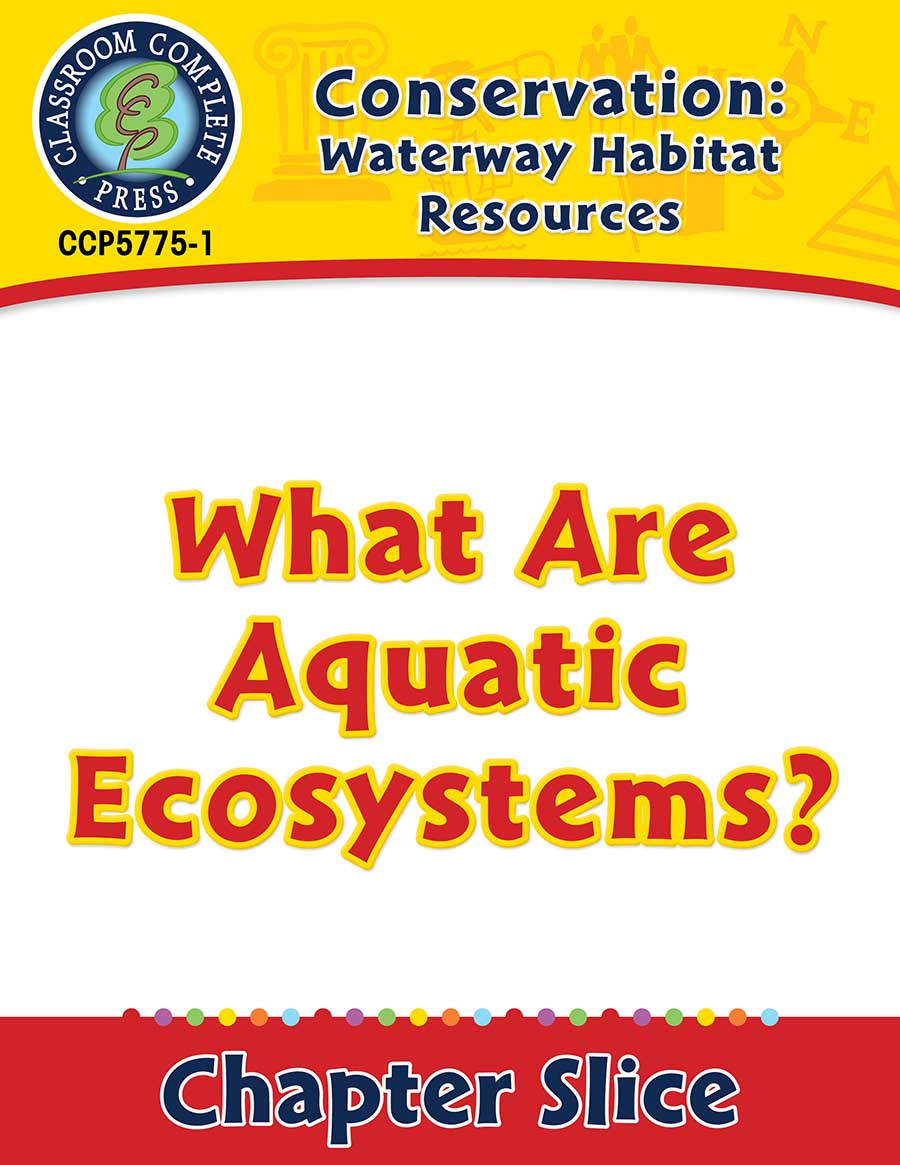 Conservation: Waterway Habitat Resources: What Are Aquatic Ecosystems? Gr. 5-8 - Chapter Slice eBook