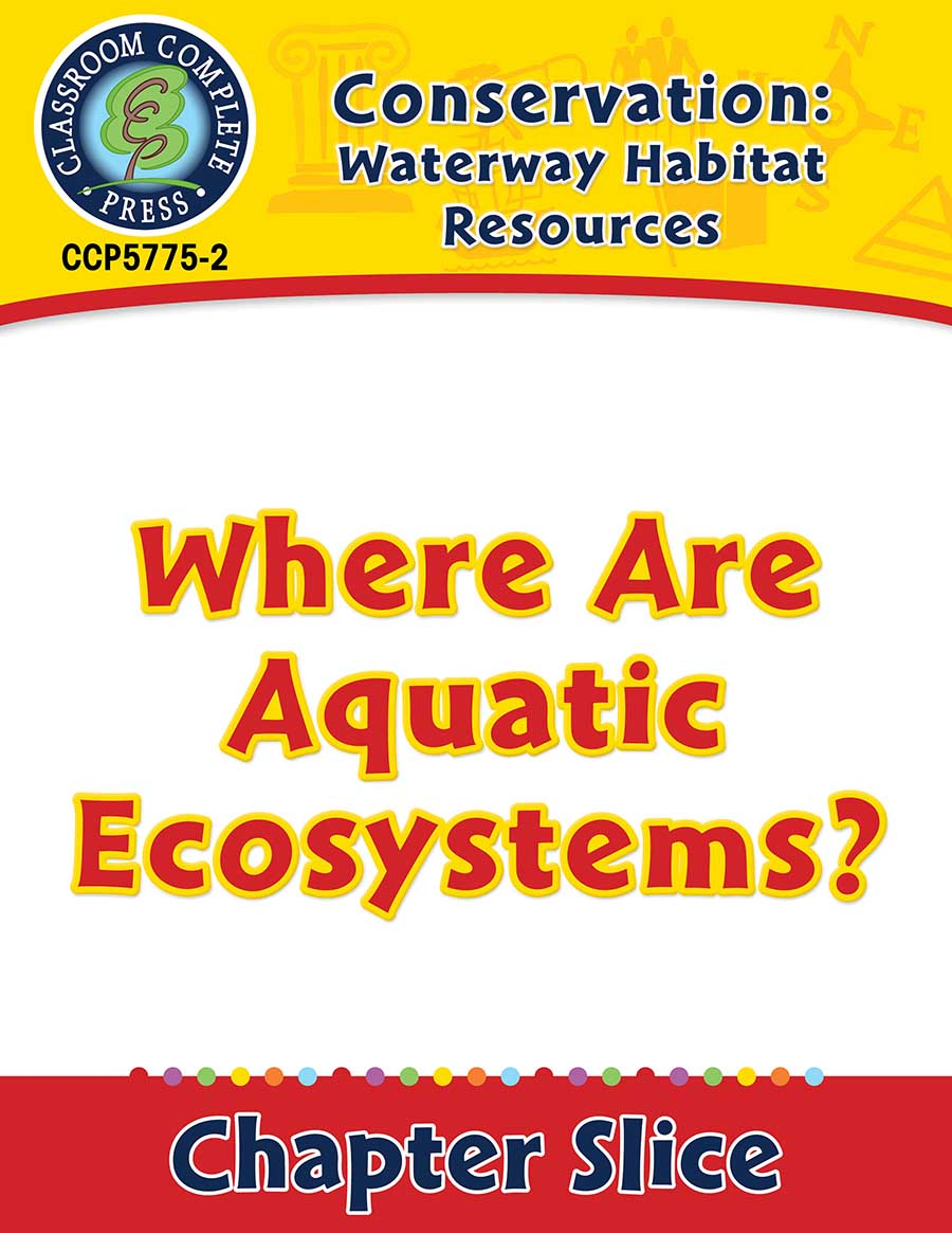 Conservation: Waterway Habitat Resources: Where Are Aquatic Ecosystems? Gr. 5-8 - Chapter Slice eBook