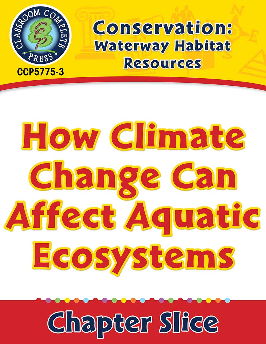 Conservation: Waterway Habitat Resources: How Climate Change Can Affect Aquatic Ecosystems Gr. 5-8 - Chapter Slice eBook