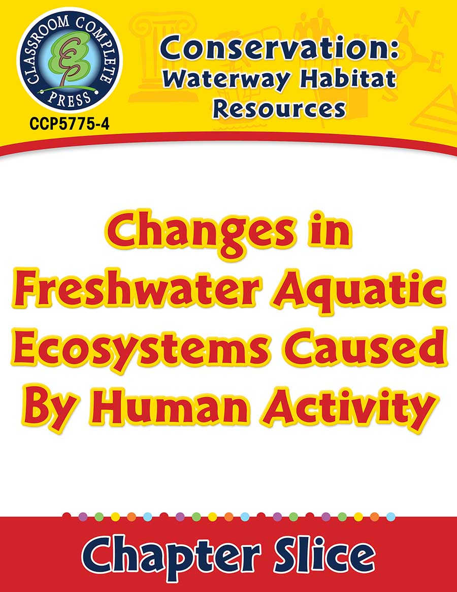 Conservation: Waterway Habitat Resources: Changes in Freshwater Aquatic Ecosystems Caused By Human Activity Gr. 5-8 - Chapter Slice eBook