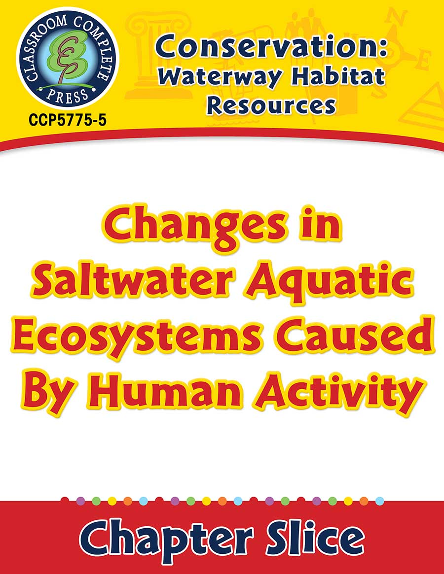 Conservation: Waterway Habitat Resources: Changes in Saltwater Aquatic Ecosystems Caused By Human Activity Gr. 5-8 - Chapter Slice eBook