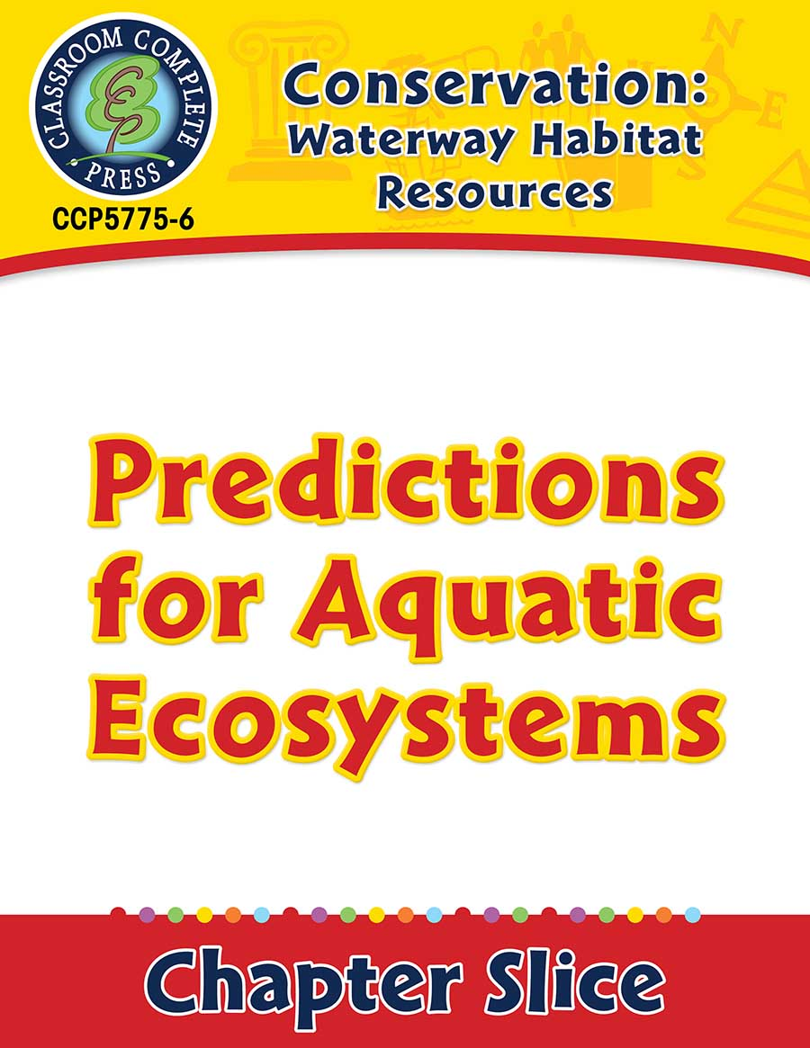 Conservation: Waterway Habitat Resources: Predictions for Aquatic Ecosystems Gr. 5-8 - Chapter Slice eBook