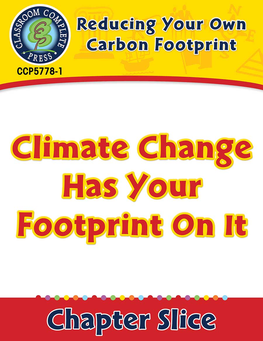 Reducing Your Own Carbon Footprint: Climate Change Has Your Footprint On It Gr. 5-8 - Chapter Slice