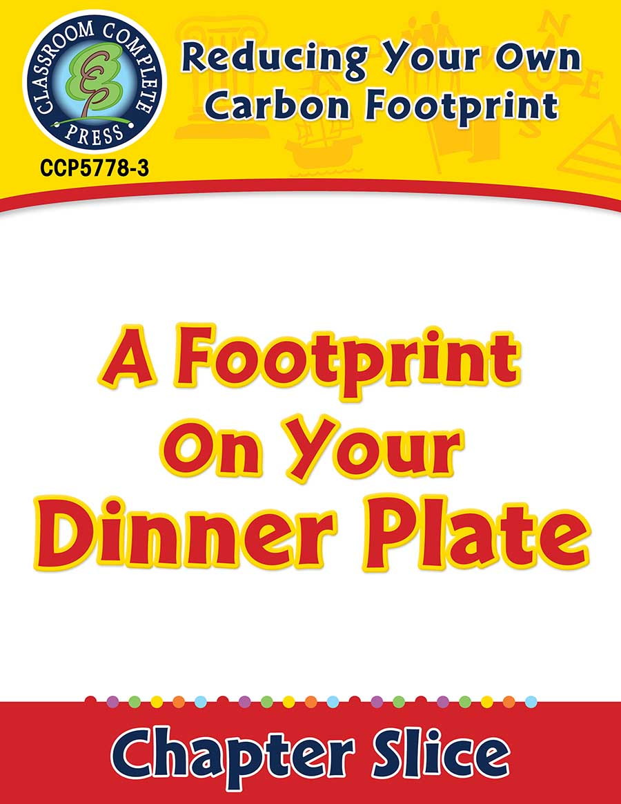 Reducing Your Own Carbon Footprint: A Footprint On Your Dinner Plate Gr. 5-8 - Chapter Slice eBook