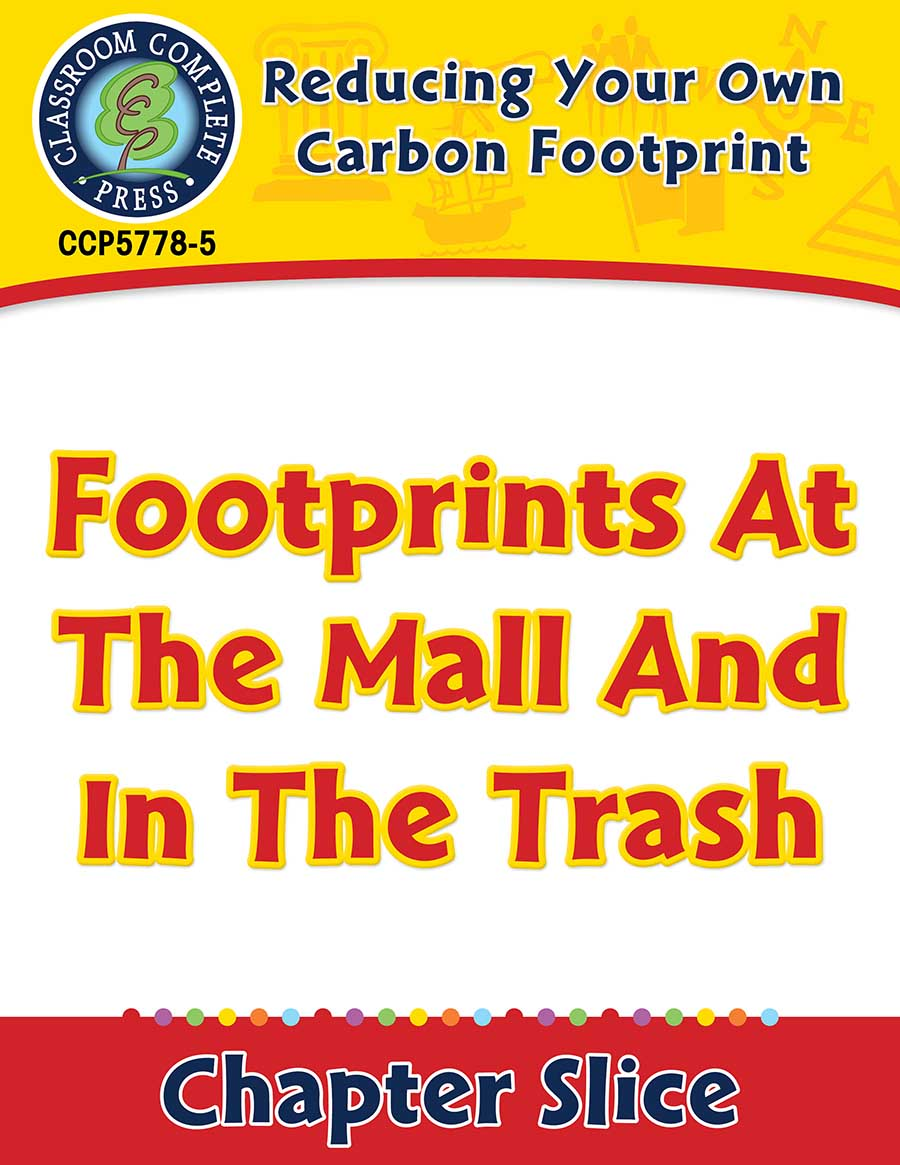 Reducing Your Own Carbon Footprint: Footprints At The Mall And In The Trash Gr. 5-8 - Chapter Slice