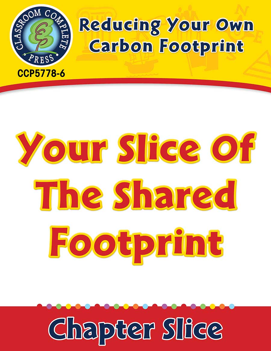 Reducing Your Own Carbon Footprint: Your Slice Of The Shared Footprint Gr. 5-8 - Chapter Slice eBook