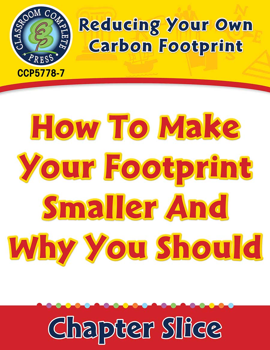 Reducing Your Own Carbon Footprint: How To Make Your Footprint Smaller And Why You Should Gr. 5-8 - Chapter Slice eBook