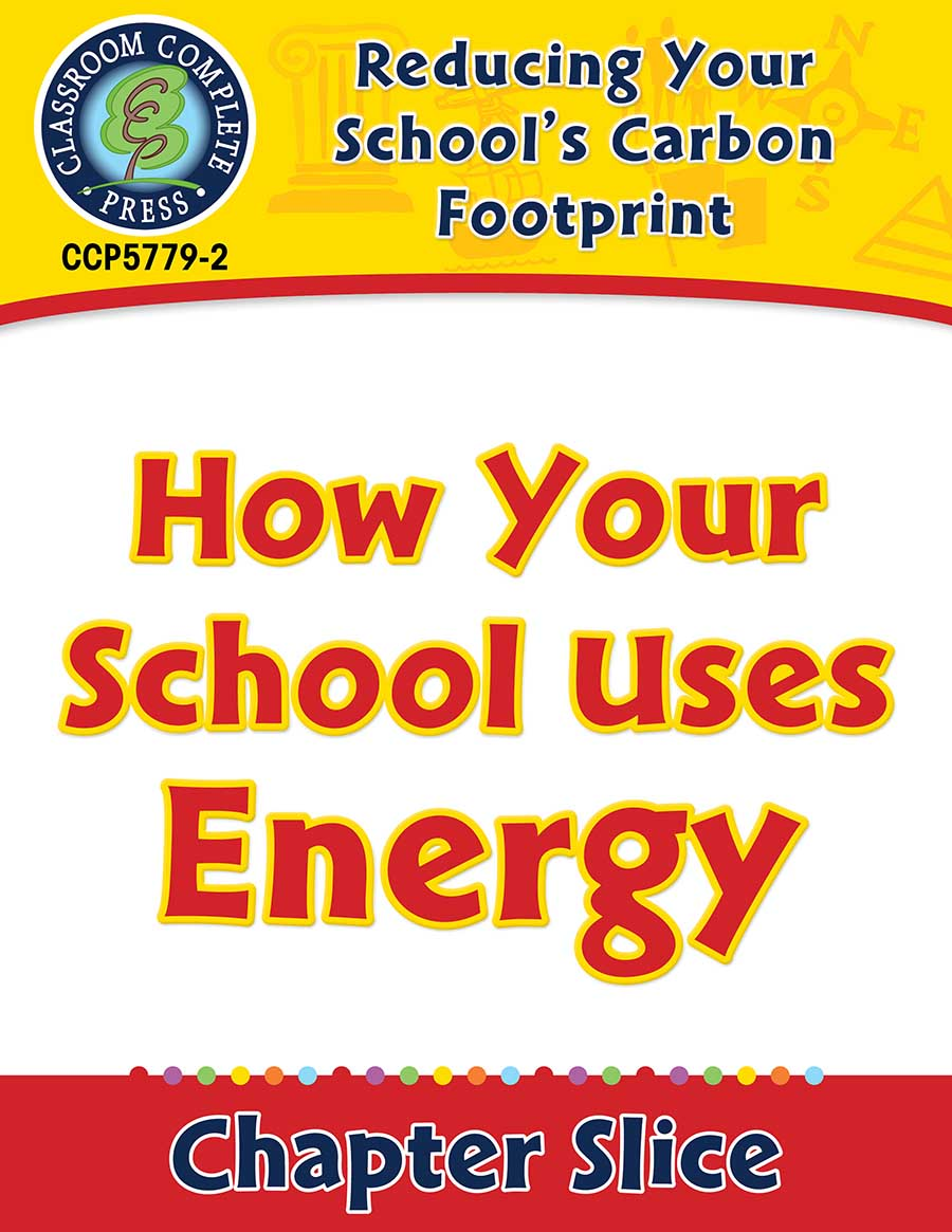 Reducing Your School's Carbon Footprint: How Your School Uses Energy Gr. 5-8 - Chapter Slice eBook