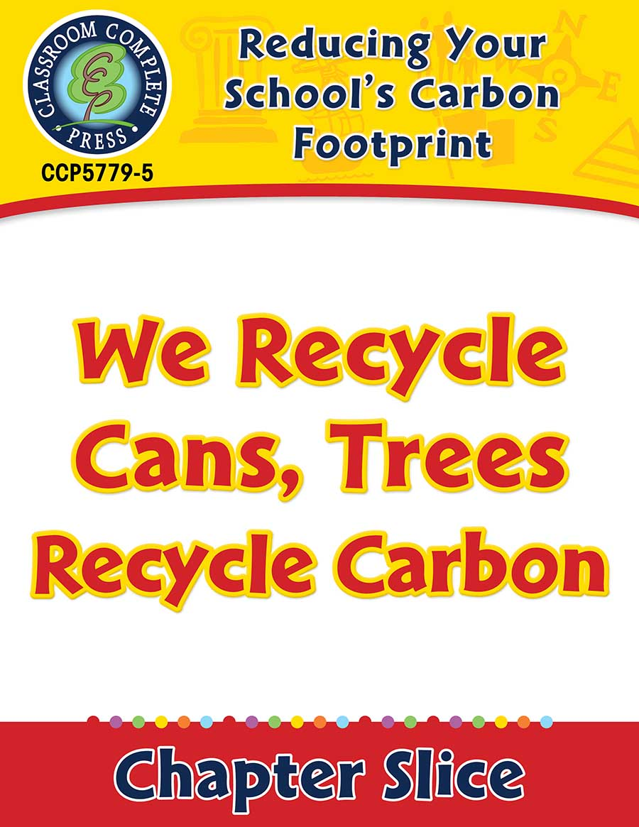 Reducing Your School's Carbon Footprint: We Recycle Cans, Trees Recycle Carbon Gr. 5-8 - Chapter Slice eBook