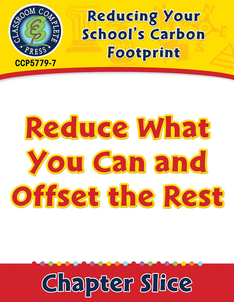 Reducing Your School's Carbon Footprint: Reduce What You Can and Offset the Rest Gr. 5-8 - Chapter Slice eBook