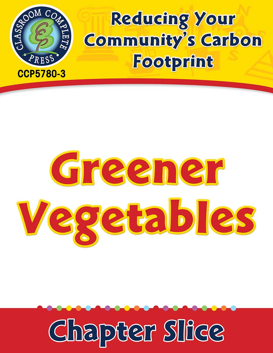 Reducing Your Community's Carbon Footprint: Greener Vegetables Gr. 5-8 - Chapter Slice eBook