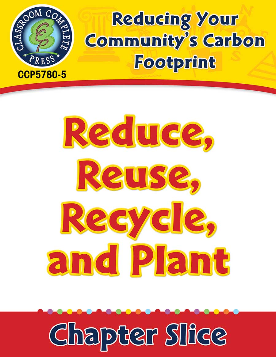 Reducing Your Community's Carbon Footprint: Reduce, Reuse, Recycle, and Plant Gr. 5-8 - Chapter Slice eBook
