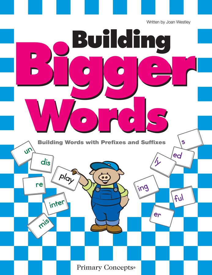 Building Bigger Words: Building Words with Prefixes and Suffixes