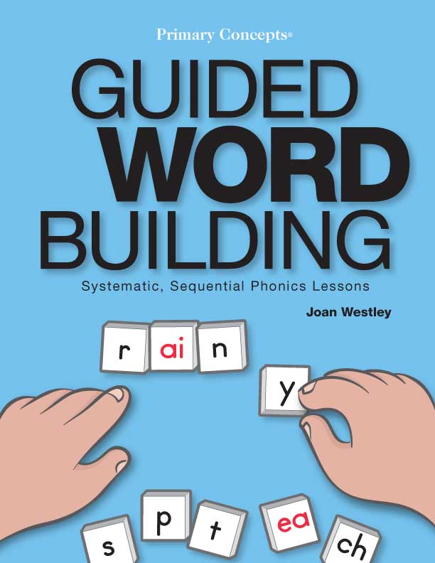 Guided Word Building: Systematic, Sequential Phonics Lessons
